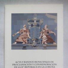 Libros de segunda mano: ACTA Y BANDOS MUNICIPALES DE PROCLAMACIÓN Y CONMEMORACIÓN DE LA IIª REPÚBLICA EN LA CORUÑA. 2006.. Lote 209712438