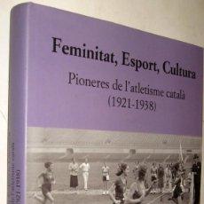 Libros de segunda mano: FEMINITAT, ESPORT, CULTURA - PIONERES DE L´ATLETISME CATALA 1921-1938 - DANIEL JUSTRIBO -GRAN TAMAÑO. Lote 209748248