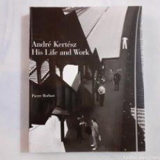Libros de segunda mano: ANDRÉ KERTESZ. HIS LIFE AND WORK. PIERRE BORHAN. 1.ª PAPERBACK PRINTING, 2000. 367 PGS. INGLÉS.. Lote 209790263