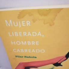 Libros de segunda mano: MUJER LIBERADA, HOMBRE CABREADO (DEDICATORIA Y FIRMA AUTÓGRAFA DE AUTORA). Lote 209814945