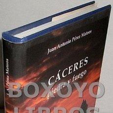 Libros de segunda mano: PÉREZ MATEOS, JUAN ANTONIO PALOMERO, CÁCERES, 1941. CÁCERES. PIEDRA Y FUEGO. CRÓNICA SENTIMENTAL DE. Lote 210021386
