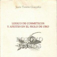 Libros de segunda mano: TERRÓN GONZÁLEZ, JESÚS. LÉXICO DE COSMÉTICOS Y AFEITES EN EL SIGLO DE ORO. Lote 210021538