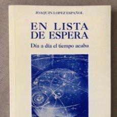 Libros de segunda mano: EN LISTA DE ESPERA, DÍA A DÍA EL TIEMPO SE ACABA. JOAQUÍN LÓPEZ ESPAÑOL.. Lote 210023962