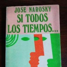 Libros de segunda mano: SI TODOS LOS TIEMPOS... - JOSE NAROSKY. Lote 210060665