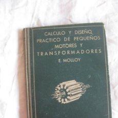 Libros de segunda mano: E. MOLLOY. CALCULO Y DISEÑO PRACTICO DE PEQUEÑOS MOTORES Y TRANSFORMADORES. DALMAU Y JOVER 1947.. Lote 210116992