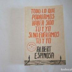 Libros de segunda mano: TODO LO QUE PODRIAMOS HABER SIDO TU Y YO SI NO FUERAMOS TU Y YO ALBERT ESPINOSA. Lote 210221325
