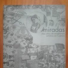 Libros de segunda mano: MIRADAS. DIEZ AÑOS DE ENSEÑANZA ARTÍSTICA EN CUENCA. Lote 210302016