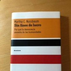 Libros de segunda mano: SIN FINES DE LUCRO. POR QUÉ LA DEMOCRACIA NECESITA DE LAS HUMANIDADES. MARTHA C. NUSSBAUM. KATZ. Lote 210403210