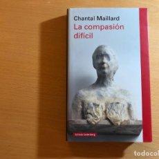 Libros de segunda mano: LA COMPASIÓN DIFÍCIL. CHANTAL MAILLARD. GALAXIA GUTENBERG. NUEVO.. Lote 210404026