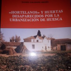 Libri di seconda mano: HORTELANOS Y HUERTAS DESAPARECIDOS POR LA URBANIZACIÓN DE HUESCA. Lote 210418840