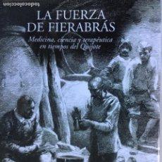 Libros de segunda mano: LA FUERZA DE FIERABRAS MEDICINA CIENCIA EN EL QUIJOTE.JAVIER PUERTO.GRAN FOLIO.2000.ILUSTRADO 207 PG. Lote 210434285