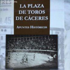 Libros de segunda mano: LA PLAZA DE TOROS DE CÁCERES.APUNTES HISTÓRICOS.GARCIA GONZÁLEZ.2011.397 PG.4 FOTOS TAUROMAQUIA. Lote 210434682