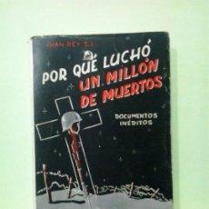 Libros de segunda mano: LMV - POR QUE LUCHÓ UN MILLÓN DE MUERTOS. JUAN REY. Lote 210435545