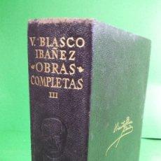 Libros de segunda mano: 1.958 VICENTE BLASCO IBÁÑEZ. OBRAS COMPLETAS. TOMO III. EDITORIAL AGUILAR.. Lote 210456612
