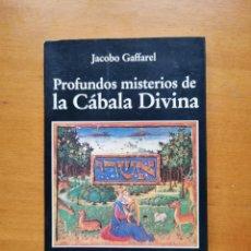 Libros de segunda mano: PROFUNDOS MISTERIOS DE LA CABALA DIVINA - JACOBO GAFFAREL - 134PAG. - 21CM X 13.5CM. Lote 210575665