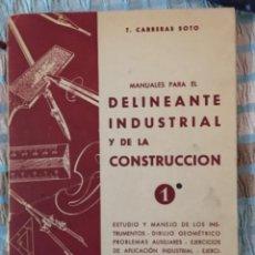 Libros de segunda mano: MANUAL PARA EL DELINEANTE INDUSTRIAL Y DE LA CONSTRUCCIÓN DE CARRERAS SOTO. Lote 210579402