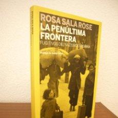 Libros de segunda mano: LA PENÚLTIMA FRONTERA. FUGITIVOS DEL NAZISMO EN ESPAÑA (PENÍNSULA, 2011) ROSA SALA ROSE. PERFECTO.. Lote 210594146