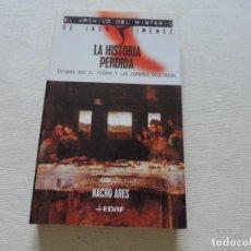 Libros de segunda mano: LA HISTORIA PERDIDA. EL ARCHIVO DEL MISTERIO DE IKER JIMÉNEZ (NACHO ARES) ED. EDAF. Lote 210604117