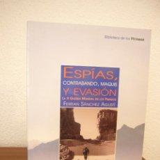 Libros de segunda mano: ESPÍAS, CONTRABANDO, MAQUIS Y EVASIÓN. LA II GUERRA MUNDIAL EN LOS PIRINEOS. FERRAN SÁNCHEZ AGUSTÍ. Lote 210660144