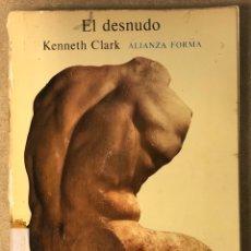 Libros de segunda mano: EL DESNUDO (UN ESTUDIO DE LA FORMA IDEAL). KENNETH CLARK. ALIANZA EDITORIAL 1981.. Lote 210668781