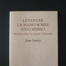 Libros de segunda mano: LEVANTAR LA MANO SOBRE UNO MISMO. DISCURSO SOBRE LA MUERTE VOLUNTARIA,DE JEAN AMÉRY. PRE-TEXTOS,1999. Lote 210699921