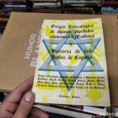 Libros de segunda mano: ORÍGEN GENEALÓGICO DE ALGUNOS APELLIDOS EXISTENTES EN MALLORCA E HISTORIA DE LOS JUDÍOS DE ESPAÑA.. Lote 210704327