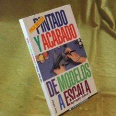 Libros de segunda mano: PINTADO Y ACABADO DE MODELOS A ESCALA,PAUL BOYER,LIBROS CUPULA.1993.. Lote 210742151