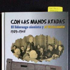 Libros de segunda mano: CON LAS MANOS ATADAS. EL LIDERAZGO SIONISTA Y EL HOLOCAUSTO 1939-1945. Lote 210778259