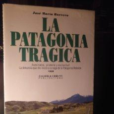 Libros de segunda mano: JOSÉ MARÍA BORRERO. LA PATAGONIA TRÁGICA.. Lote 210799609
