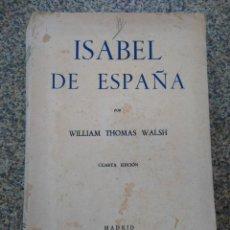 Libros de segunda mano: ISABEL DE ESPAÑA -- WILLIAM THOMAS WALSH -- MADRID 1943 --. Lote 210811785