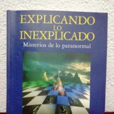 Libros de segunda mano: EXPLICANDO LO INEXPLICADO. MISTERIOR DE LO PARANOMAL. EDITORIAL DEBATE. AÑO 1993. Lote 210824552