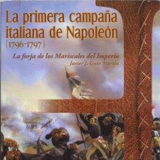 Libros de segunda mano: JAVIER J. GUÍO MARTÍN : LA PRIMERA CAMPAÑA ITALIANA DE NAPOLEÓN (1796-1797). LA FORJA DE LOS MARISCA. Lote 210948074