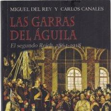 Libros de segunda mano: MIGUEL DEL REY Y CARLOS CANALES : LAS GARRAS DEL ÁGUILA (EL SEGUNDO REICH. 1864-1918). 2012. Lote 210948236
