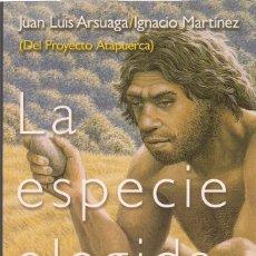 Libros de segunda mano: JUAN LUIS ARSUAGA / IGNACIO MARTÍNEZ : LA ESPECIE ELEGIDA (LA LARGA MARCHA DE LA EVOLUCIÓN HUMANA).. Lote 210951805