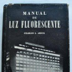 Libros de segunda mano: CHARLES L. AMICK. MANUAL DE LUZ FLUORESCENTE. ARBÓ EDITORES. BUENOS AIRES. 1946. ILUSTRADO. Lote 210962525