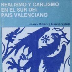 Libros de segunda mano: REALISMO Y CARLISMO EN EL SUR DEL PAÍS VALENCIANO - JESÚS MILLÁN Y GARCÍA-VARELA. Lote 211269684