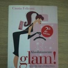 Libros de segunda mano: ABSOLUTAMENTE GLAM! - CIENZIA FELICETTI/VERGARA. Lote 211385545