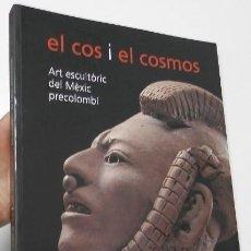 Libros de segunda mano: EL COS I EL COSMOS. ART ESCULTÒRIC DEL MÈXIC PRECOLOMBÍ. Lote 211385667