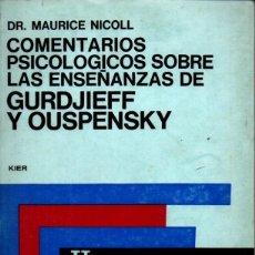 Libros de segunda mano: MAURICE NICOLL :COMENTARIOS PSICOLÓGICOS SOBRE LAS ENSEÑANZAS DE GURDJIEFF Y OUSPENSKY 1- KIER, 1975. Lote 211404774