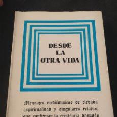 Libros de segunda mano: DESDE LA OTRA VIDA. MENSAJES MEDIÚMNICOS DE ELEVADA ESPIRITUALIDAD Y SINGULARES RELATOS, .... Lote 211409806