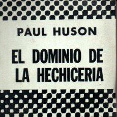 Libros de segunda mano: PAUL HUSON : EL DOMINIO DE LA HECHICERÍA (DÉDALO, 1974). Lote 211410674