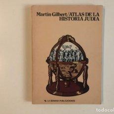 Libros de segunda mano: ATLAS DE LA HISTORIA JUDÍA. MARTTIN GILBERT. ED. LA SEMANA PUBLICACIONES.. Lote 211429584