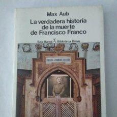 Libros de segunda mano: LA VERDADERA HISTORIA DE LA MUERTE DE FRANCISCO FRANCO . MAX AUB ( SEIX BARRAL ). Lote 211433954