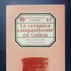 Libros de segunda mano: LA CERÁMICA CAMPANIFORME EN GALICIA - FELIPE CRIADO BOADO Y J. M. VÁZQUEZ VARELA - ED. O CASTRO 1982. Lote 211444856