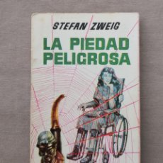 Libros de segunda mano: LA PIEDAD PELIGROSA STEFAN ZWEIG. Lote 211627745