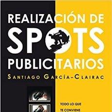 Libros de segunda mano: REALIZACIÓN DE SPOTS PUBLICITARIOS - SANTIAGO GARCÍA-CLAIRAC. Lote 211638509