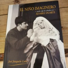 Livros em segunda mão: EL NIÑO IMAGINERO MEDIO SIGLO DE COFRADIAS CON ALVAREZ DUARTE - J JOAQUIN LEON - 2012. Lote 211643036