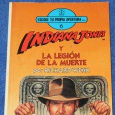 Libros de segunda mano: INDIANA JONES Y LA LEGIÓN DE LA MUERTE - ELIGE TU PROPIA AVENTURA Nº 6 - TORAY (1990). Lote 211685089