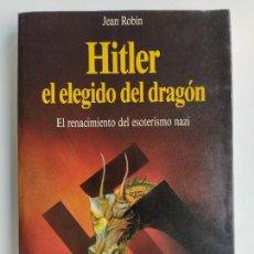 Livres d'occasion: HITLER EL ELEGIDO DEL DRAGÓN. EL RENACIMIENTO DEL ESOTERISMO NAZI - JEAN ROBIN - MARTINEZ ROCA. Lote 211697388