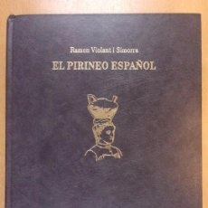 Libros de segunda mano: EL PIRINEO ESPAÑOL / RAMON VIOLANT I SIMORRA / 2ª ED. EN UN VOLUMEN 1989. ALTA FULLA / FACSÍMIL. Lote 211745596